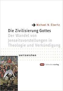 """Buchcover """"Die Zivilisierung Gottes - Der Wandel von Jenseitsvorstellungen in Theologie und Verkündigung"""""""